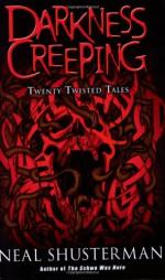 Darkness Creeping: Twenty Twisted Tales - Neal Shusterman