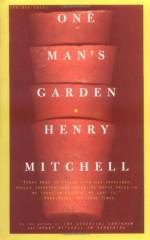 One Man's Garden - Henry Mitchell, Frances Tenebaum, Susan Davis, Robert Overholtzer