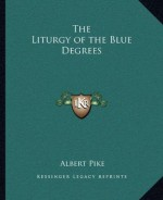 The Liturgy of the Blue Degrees - Albert Pike