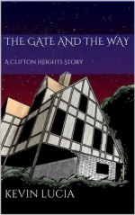 The Gate and the Way: A Clifton Heights Story - Kevin Lucia