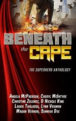 Beneath the Cape: The Superhero Anthology: Benefiting the Wounded Warrior Project - Magan Vernon, Cheryl McIntyre, Angela McPherson, Sunniva Dee, Laura Thalassa, D. Nichole King, Lynn Vroman, Christine Zolendez