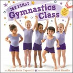 My First Gymnastics Class: A Book with Foldout Pages - Alyssa Satin Capucilli, Laura Hanifin