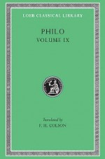 Philo: Volume IX, Every Good Man is Free. On the Contemplative Life. On the Eternity of the World. Against Flaccus. Apology for the Jews. On Providence (Loeb Classical Library No. 363) - Philo, F. H. Colson