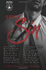 Alphas of Sin - Shayla Black, Rebecca Brooke, Skye Callahan, M.C. Cerny, Michelle Dare, Anissa Garcia, Jenna Jacob, Sapphire Knight, Isabella LaPearl, Glenna Maynard, Morgan Jane Mitchell, Niquel, Alexis Noelle, J.L. Perry, Katherine Rhodes, Brandy L Rivers, M Stratton, Madison Street, Fe