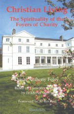 Christian Living: The Spirituality of the Foyers of Charity - Donal Anthony Foley, Ian T. Ker
