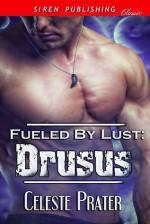 Fueled by Lust: Drusus - Celeste Prater
