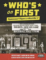 Who's on First: Replacement Players in World War II (The SABR Digital Library) (Volume 26) - Mark Z Aaron, Mark Z Aaron, Bill Nowlin, Merrie Fidler, Gregory H. Wolf, Alan Cohen, Cort Vitty, Leslie Heaphy, Mel Marmer, Don Zminda, Greg Erion