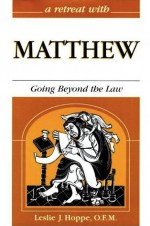 A Retreat with Matthew: Going Beyond the Law - Leslie J. Hoppe, Gloria Hutchinson