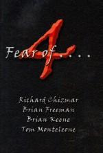4 Fear Of . . . - Brian Keene, Richard Chizmar, Brian Freeman