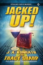 Jacked Up! - J.A. Konrath, Tracy Sharp, Jack Kilborn