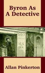 Byron as a Detective - Allan Pinkerton