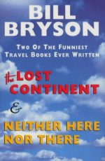 The Lost Continent & Neither Here Nor There - Bill Bryson