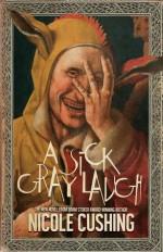 A Sick Gray Laugh - Nicole Cushing