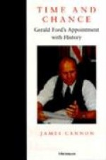 Time and Chance: Gerald Ford's Appointment with History - James Cannon