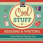 Cool Stuff for Reading & Writing: Creative Handmade Projects for Kids - Pam Scheunemann