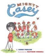 Mighty Casey - James Preller, Matthew Cordell