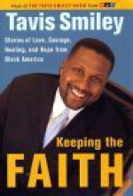 Keeping the Faith: Stories of Love, Courage, Healing and Hope from Black America - Tavis Smiley