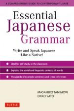 Essential Japanese Grammar: A Comprehensive Guide to Contemporary Usage - Masahiro Tanimori, Eriko Sato
