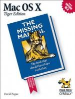 Mac OS X: The Missing Manual: The Missing Manual: Tiger Edition - David Pogue