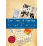 Last Days of Summer (Anniversary) [ LAST DAYS OF SUMMER (ANNIVERSARY) ] By Kluger, Steve ( Author )Jun-03-2008 Paperback - Steve Kluger