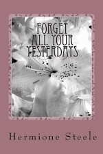 Forget All Your Yesterdays - Hermione Steele