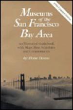 Museums of the San Francisco Bay Area (Eldan Press Museum Guidebook Series) - Eloise Danto