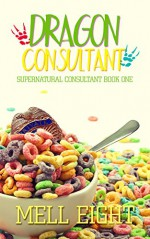 Dragon Consultant (Supernatural Consultant Book 1) - Mell Eight