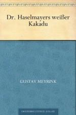 Dr. Haselmayers weißer Kakadu (German Edition) - Gustav Meyrink