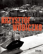 Krzysztof Wodiczko - Duncan McCorquodale, Dick Hebdige, Denis Hollier, Lisa Saltzman, Lisa Saltzman