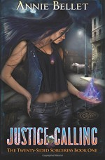 Justice Calling (The Twenty-Sided Sorceress) (Volume 1) - Annie Bellet