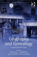 Geography and Genealogy: Locating Personal Pasts - Ashgate Publishing Group, Dallen J. Timothy