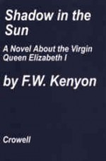 Shadow in the sun: the secret of Elizabeth I, the Virgin Queen - F.W. Kenyon