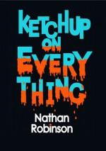 Ketchup on Everything - Nathan Robinson