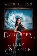 Daughter of Deep Silence - Carrie Ryan