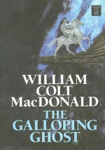 The Galloping Ghost - William Colt MacDonald