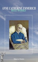 Best Works of Anne Catherine Emmerich (illustrated) - Anne Catherine Emmerich