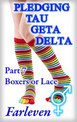 Pledging Tau Geta Delta Part 7 - Boxers or Lace - Farleven