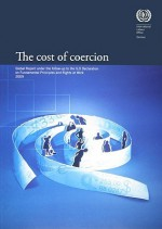 The Cost of Coercion: Global Report Under the Follow-Up to the ILO Declaration on Fundamental Principles and Rights at Work, 2009 - International Labor Office