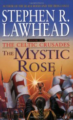 The Mystic Rose - Stephen R. Lawhead