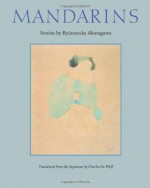 Mandarins: Stories by Ryūnosuke Akutagawa - Ryūnosuke Akutagawa, Charles De Wolf