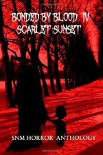 Bonded By Blood IV: Scarlet Sunset - SNM Publishing, Jeff Parsons