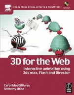3D for the Web: Interactive 3D Animation Using 3ds Max, Flash and Director [With CDROM] - Carol MacGillivray, Anthony Head