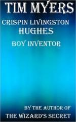 Crispin Livingston Hughes, Boy Inventor - Tim Myers
