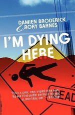 I'm Dying Here - Damien Broderick, Rory Barnes