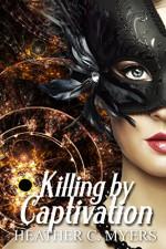 Killing by Captivation - Heather C. Myers, Desiree DeOrto