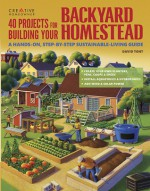 40 Projects for Building Your Backyard Homestead: A Hands-on, Step-by-Step Sustainable-Living Guide - David Toht