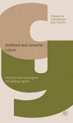 Childhood and Consumer Culture - Vebjrg Tingstad, David Buckingham