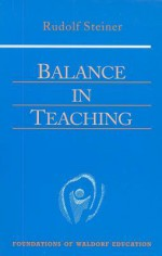 Balance in Teaching (Foundations of Waldorf Education) - Rudolf Steiner