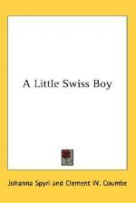A Little Swiss Boy - Johanna Spyri