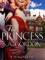The Princess: The Young Royals 3 - S.A. Gordon